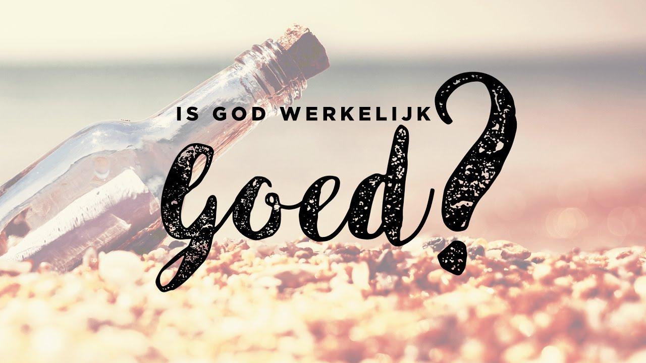 Is God werkelijk goed?